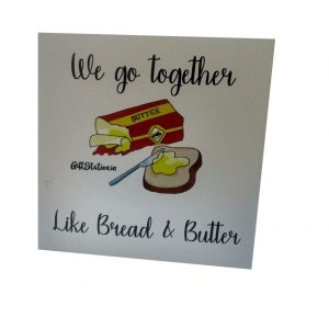 We go together like Bread and Butter