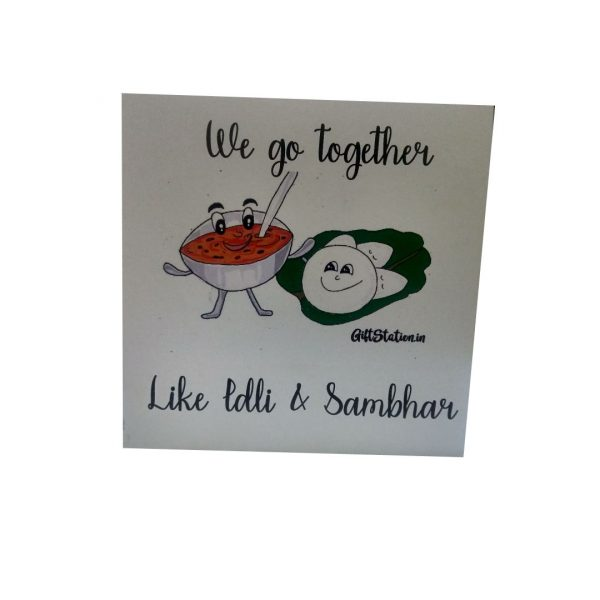 We go together like Idli and Sambhar