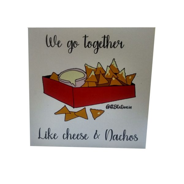 We go together like Cheese and Nachos